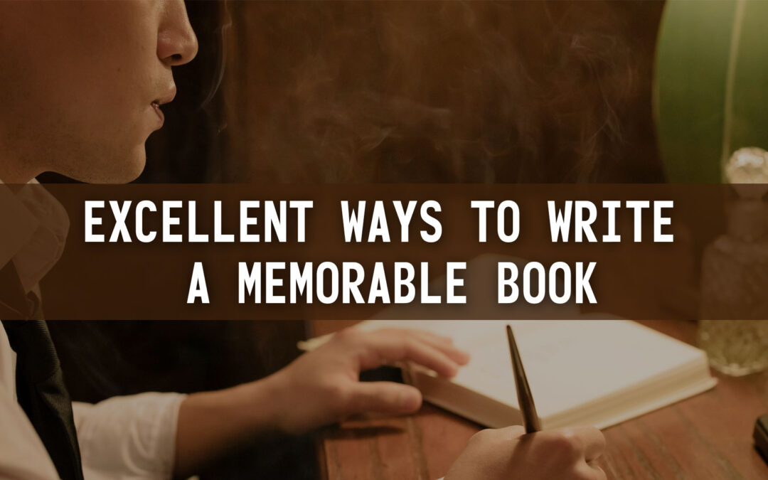 Excellent Ways to Write a Memorable Book
