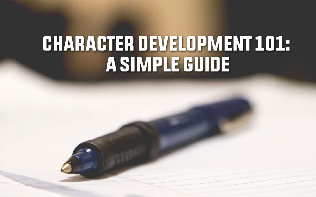 Character Development 101: A Simple Guide